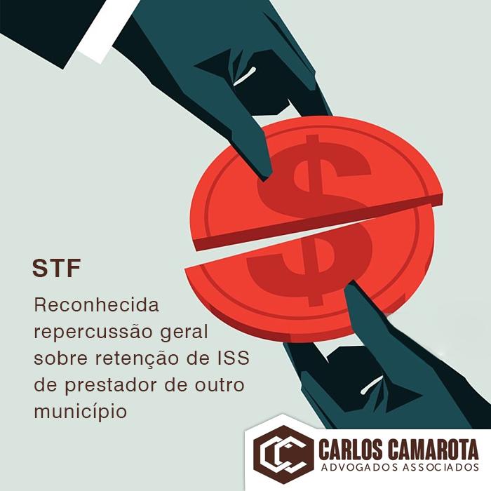 STF: Reconhecida repercussão geral sobre retenção de ISS de prestador de outro município