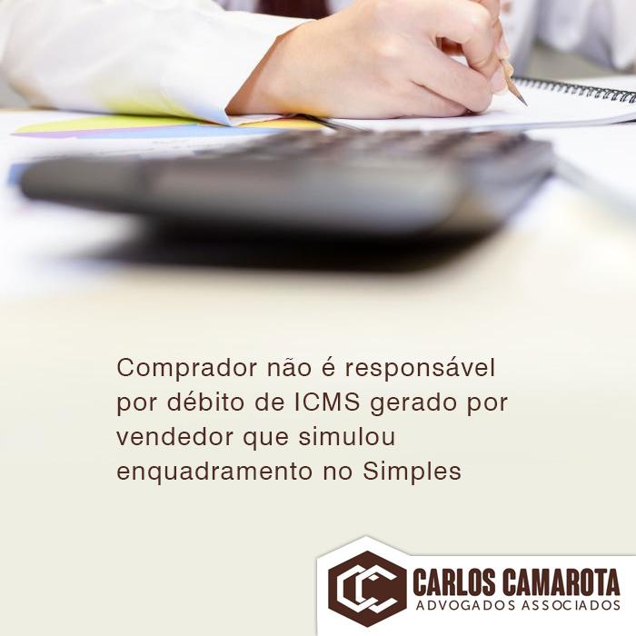 Comprador não é responsável por débito de ICMS gerado por vendedor que simulou enquadramento no Simples